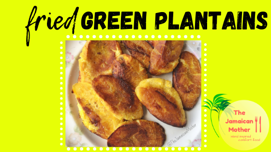 How to make fried green plantains | How to make tostones